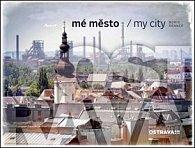 Mé město Ostrava!!!