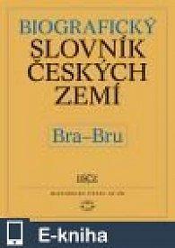 Biografický slovník českých zemí, 7. sešit (Bra–Bru) (E-KNIHA)