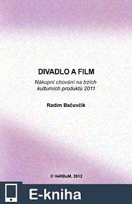 Divadlo a film. Nákupní chování na trzích kulturních produktů 2011 (E-KNIHA)