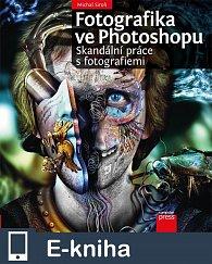 Fotografika ve Photoshopu: Skandální práce s fotografiemi (E-KNIHA)