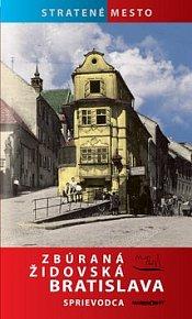 Zbúraná židovská Bratislava Sprievodca