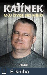 Jiří Kajínek – Můj život bez mříží (E-KNIHA)
