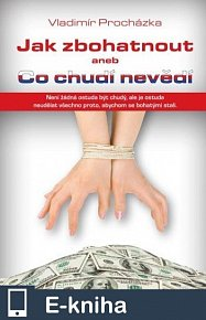 Jak zbohatnout aneb Co chudí nevědí (E-KNIHA)