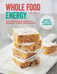 Whole Food Energy: 200 all natural recipes to prepare, refuel and recover