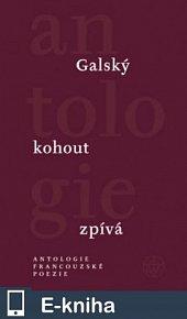 Galský kohout zpívá.  Antologie francouzské poezie (E-KNIHA)