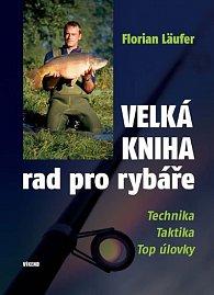 Velká kniha rad pro rybáře - Technika, taktika, top úlovky