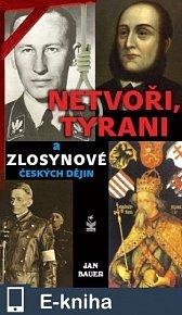 Netvoři, tyrani a zlosynové českých dějin (E-KNIHA)