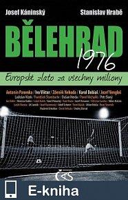 Bělehrad 1976 - Evropské zlato za všechny miliony (E-KNIHA)