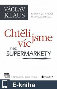 Václav Klaus – Chtěli jsme víc než supermarkety (E-KNIHA)