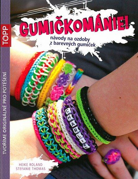 Náhled Gumičkománie! - Návody na ozdoby z barevných gumiček