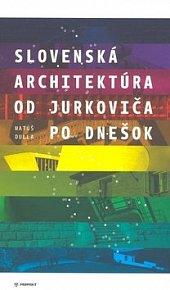 Slovenská architektúra od Jurkoviča po dnešok