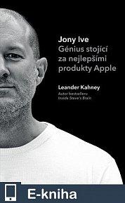 Jony Ive: Génius stojící za nejlepšími produkty Apple (E-KNIHA)