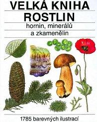 Velká kniha rostlin,hornin,minerálů a ..