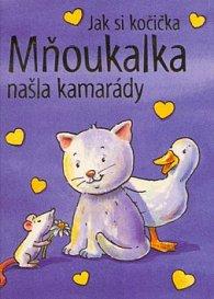 Jak si kočička Mňoukalka našla kamarády