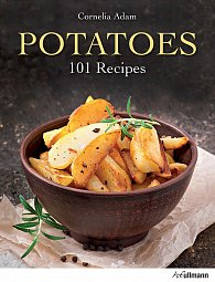 Potatoes: 101 Recipes - A Passion for Spuds