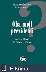 Oba moji prezidenti - Václav Havel a Václav Klaus (E-KNIHA)