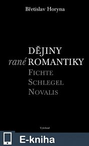 Dějiny rané romantiky Fichte-Schlegel-Novalis (E-KNIHA)