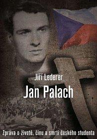 Jan Palach - Zpráva o životě, činu a smrti českého studenta