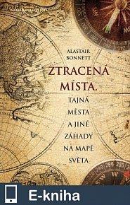 Ztracená místa, tajná města a jiné záhady na mapě světa (E-KNIHA)
