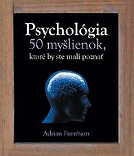 Psychológia 50 myšlienok, ktoré by ste mali poznať