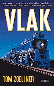 Vlak - Cestování po kolejích, které utvářely dnešní svět – od Transsibiřské magistrály po Southwest Chief