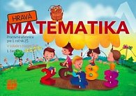 Hravá Matematika 1 Pracovná učebnica pre 1. ročník ZŠ 1. časť