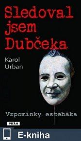 Sledoval jsem Dubčeka (E-KNIHA)