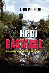Hrdí bastardi - Cesta mariňáka od ostrova Parris přes hrůzy války ve Vietnamu