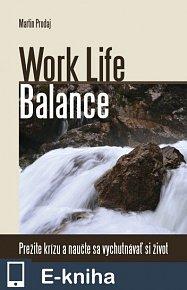 Work Life Balance-prežite krízu a naučte sa vychutnávať si život (E-KNIHA)