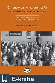 Študáci a kantoři za starého Rakouska - České střední školy v letech 1867−1918 (E-KNIHA)