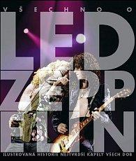 Led Zeppelin - Ilustrovaná historie nejtvrdší kapely všech dob