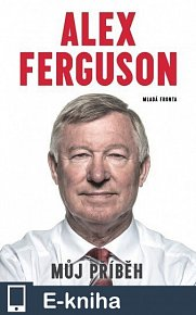 Alex Ferguson: Můj příběh (E-KNIHA)