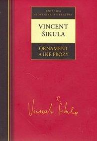 Vincent Šikula Ornament a iné prózy