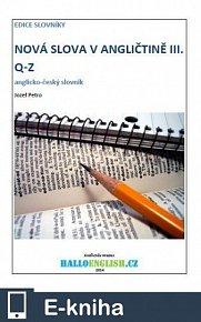 Nová slova v angličtině: anglicko-český slovník  díl 3, Q−Z (E-KNIHA)