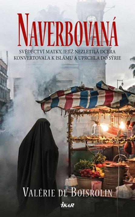 Náhled Naverbovaná - Svědectví matky, jejíž nezletilá dcera konvertovala k islámu a uprchla do Sýrie