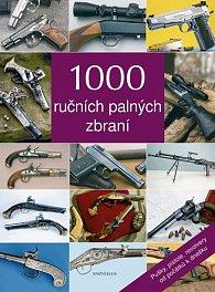 1000 ručních palných zbraní - Pušky, pistole, revolvery od počátků k dnešku