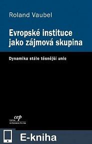 Evropské instituce jako zájmová skupina: Dynamika stále těsnější unie (E-KNIHA)