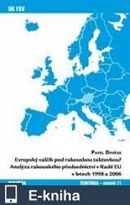 Evropský valčík pod rakouskou taktovkou? Analýza rakouského předsednictví v Radě EU v letech 1998 a 2006 (E-KNIHA)
