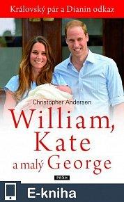 William, Kate a malý George - Královský pár a Dianin odkaz (E-KNIHA)