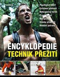 Encyklopedie technik přežití - Psychická výdrž. Extrémní podnebí. Nebezpečný terén. První pomoc. Navigace. Stavba přístřeší. Hledání potravy.