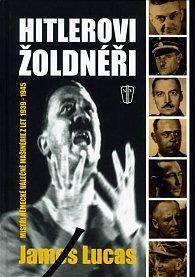 Hitlerovi žoldnéři - Mistři německé  válečné mašinérie z let 1939-1945