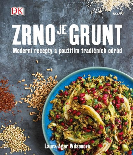 Náhled Zrno je grunt - Moderní recepty s použitím tradičních odrůd