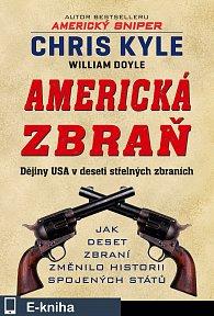 Americká zbraň - Dějiny USA v deseti střelných zbraních (E-KNIHA)