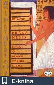 Brána nebes : bohové a démoni starého Egypta (E-KNIHA)