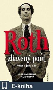 Roth zbavený pout - Autor a jeho dílo (E-KNIHA)