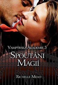Vampýrská akademie 5 - Spoutáni magií
