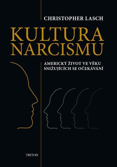 Kultura narcismu - Americký život ve věku snižujících se očekávání - Christopher Lasch