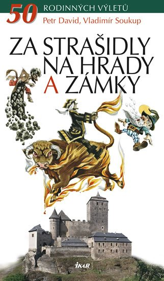 IKAR Za strašidly na hrady a zámky - 50 rodinných výletů - 2. vydání - Vladimír Soukup