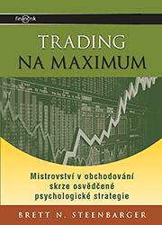 Trading na maximum - Mistrovství v obchodování skrze osvědčené psychologické strategie - Brett N. Steenbarger