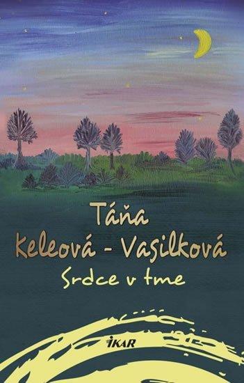 Srdce v tme - Táňa Keleová-Vasilková